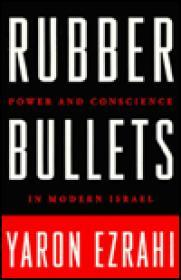 Rubber Bullets: Power and Conscience in Modern IsraelEzrahi, Yaron - Product Image