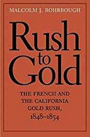 Rush to Gold: The French and the California Gold Rush, 1848-1854Rohrbough, Malcolm J. - Product Image