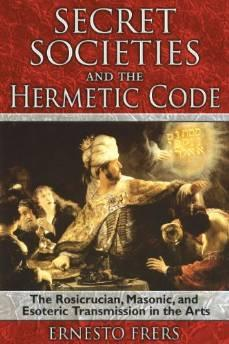 SECRET SOCIETIES AND THE HERMETIC CODE: THE ROSICRUCIAN, MASONIC, AND ESOTERIC TRANSMISSION IN THE ARTSFrers, Ernesto - Product Image