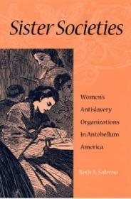 SISTER SOCIETIES: WOMEN'S ANTISLAVERY ORGANIZATIONS IN ANTEBELLUM AMERICASALERNO, BETH A - Product Image