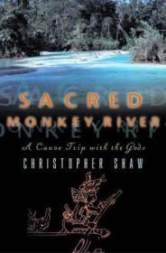 Sacred Monkey River: A Canoe Trip with the GodsShaw, Christopher - Product Image