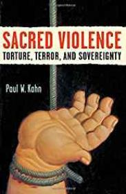 Sacred Violence: Torture, Terror, and SovereigntyKahn, Paul W. - Product Image
