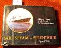 Sail, Steam, and Splendour: A Picture History of Life Aboard the Transatlantic LinersS., Miller Byron - Product Image