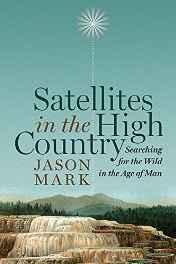 Satellites in the high country: searching for the wild in the Age of ManMark, Jason - Product Image