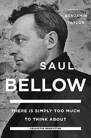 Saul Bellow - There is Simply Too Much to Think AboutBellow, Saul/Benjamin Taylor (Editor) - Product Image