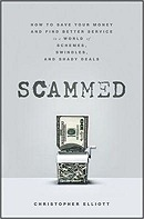 Scammed: How to Save Your Money and Find Better Service in a World of Schemes, Swindles, and Shady DealsElliott, Christopher - Product Image