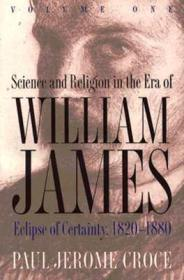 Science and Religion in the Era of William James: Volume 1, Eclipse of Certainty, 1820-1880Croce, Paul Jerome - Product Image