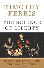 Science of Liberty, The : Democracy, Reason, and the Laws of NatureFerris, Timothy - Product Image