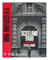 Scotland Yard; A Study of the Metropolitan PoliceLaurie, Peter - Product Image