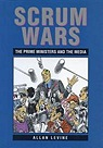Scrum Wars: The Prime Ministers and the Media [ILLUSTRATED]Levine, Allan - Product Image