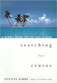 Searching for Crusoe: A Journey Among the Last Real IslandsClarke, Thurston - Product Image