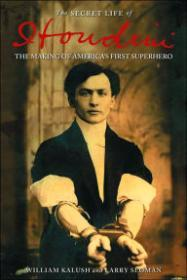 Secret Life of Houdini, The : The Making of America's First SuperheroKalush, William - Product Image