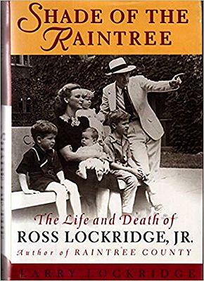 Shade of the Raintree: The Life and Death of Ross Lockridge, Jr.Lockridge, Larry - Product Image