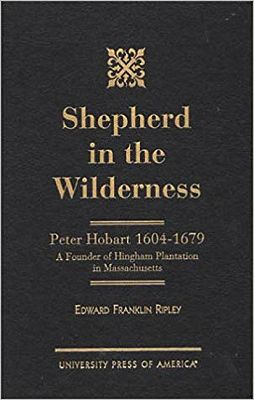 Shepard in the Wilderness: Peter Hobart 1604-1679: A Founder of Hingham Plantation in Massachusetts (INSCRIBED BY AUTHOR)Ripley, Edward Franklin - Product Image