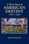 Short Story of American Destiny (1909-2009), A Dann, Kevin T. - Product Image