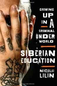 Siberian Education: Growing Up in a Criminal UnderworldLilin, Nicolai - Product Image