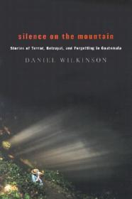 Silence on the Mountain: Stories of Terror, Betrayal, and Forgetting in GuatemalaWilkinson, Daniel - Product Image