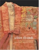Silken Threads: A History of Embroidery in China, Korea, Japan, and Vietnamby: Chung, Young Yang - Product Image