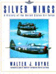 Silver Wings: A History of the United States Air ForceBoyne, Walter J. - Product Image