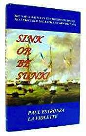 Sink or Be Sunk!: The Naval Battle in the Mississippi Sound That Preceded the Battle of New Orleans (SIGNED)Violette, Paul Estonza LA - Product Image
