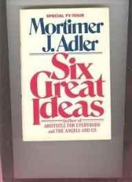 Six Great Ideas: Truth, Goodness, Beauty, Liberty, Equality, Justice: Ideas We Judge by, Ideas We Act On (SIGNED)Adler, Mortimer Jerome - Product Image