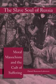 Slave Soul of Russia, The: Moral Masochism and the Cult of SufferingRancour-Laferriere, Daniel - Product Image