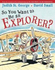 So You Want to Be an Explorer?St. George, Judith and David Small, Illust. by: David Small - Product Image