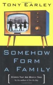 Somehow Form a Family: Stories That Are Mostly TrueEarley, Tony - Product Image