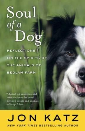 Soul of a dog: reflections on the spirits of the animals of Bedlam FarmKatz, Jon - Product Image