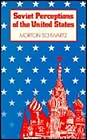 Soviet Perceptions of the United StatesSchwartz, Morton - Product Image