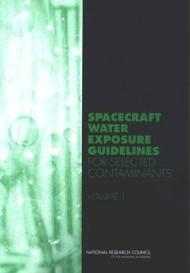 Spacecraft Water Exposure Guidelines for Selected Contaminants: Volume 1Guidelines, Subcommittee on Spacecraft Exposure - Product Image