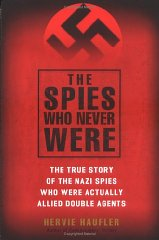 Spies Who Never Were, The : The True Story of the Nazi Spies Who Were Actually Allied Double Agentsby: Haufler, Hervie - Product Image