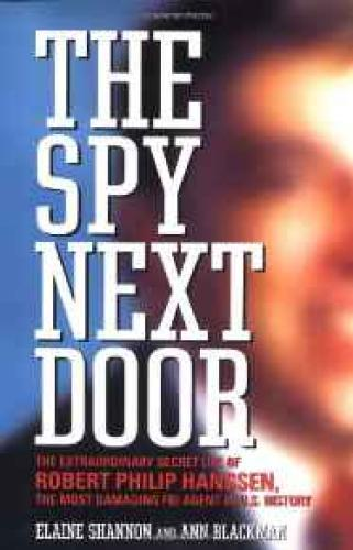 Spy Next Door, The: The Extraordinary Secret Life of Robert Philip Hanssen, the Most Damaging FBI Agent in U.S. HistoryShannon, Elaine - Product Image