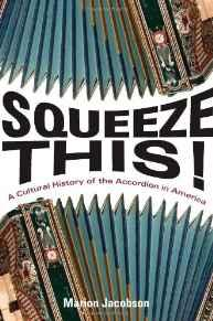 Squeeze This!: A Cultural History of the Accordion in America (Folklore Studies in Multicultural World)Jacobson, Marion - Product Image