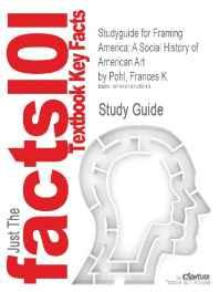 Studyguide for Framing America: A Social History of American Art Pohl , Frances K - Product Image