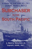 Subchaser in the South Pacific: A Saga of the USS SC-761 During World War IIJr., J. Henry Doscher - Product Image