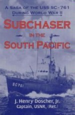 Subchaser in the South Pacific: A Saga of the USS SC-761 During World War IIby: Jr., J. Henry Doscher - Product Image