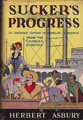 Sucker's Progress: An Informal History of Gambling in America from the Colonies to CanfieldAsbury, Herbert - Product Image