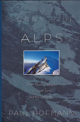 Sunny Side of the Alps, The: Year-Round Delights in South Tyrol and the DolomitesHofmann, Paul - Product Image