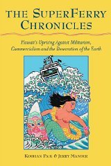 Superferry Chronicles, The : Hawaii's Uprising Against Militarism, Commercialism, and the Desecration of the EarthMander, Jerry - Product Image