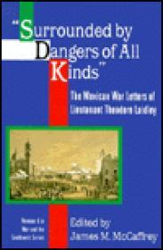 """""""Surrounded by Dangers of All Kinds"""" - The Mexican War Letters of Lieutenant Theodore Laidleyby: McCaffrey (ed), James M. - Product Image"""