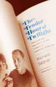 Tender Hour of Twilight,The: Paris in the '50s, New York in the '60s: A Memoir of Publishing's Golden AgeSeaver, Richard - Product Image