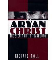 The Aryan Christ: The Secret Life of Carl JungNoll, Richard - Product Image
