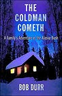 The Coldman Cometh: A Family's Adventure in the Alaska BushDurr, Bob - Product Image