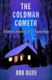 The Coldman Cometh: A Family's Adventure in the Alaska Bushby: Durr, Bob - Product Image