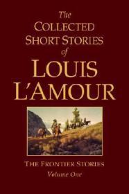 The Collected Short Stories of Louis L'Amour: The Frontier Stories Volume OneL'Amour, Louis - Product Image