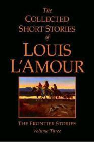 The Collected Short Stories of Louis L'Amour: The Frontier Stories Volume Threeby: L'Amour, Louis - Product Image