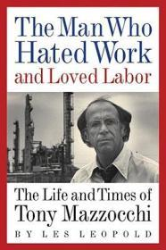 The Man Who Hated Work and Loved Labor: The Life and Times of Tony MazzocchiLeopold, Les - Product Image