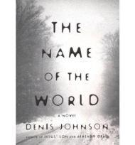 The Name of the World: A NovelJohnson, Denis - Product Image