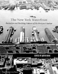 The New York Waterfront: Evolution and Building Culture of the Port and HarborBone, Kevin (Editor) - Product Image